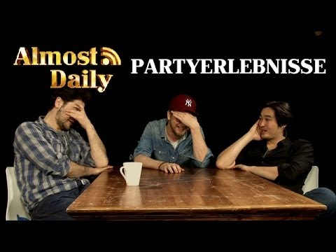 Almost Daily #76: Partyerlebnisse