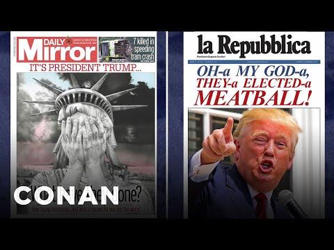 Global Newspapers React To President Trump   CONAN on TBS