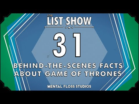 31 Behind-the-Scenes Facts About Game of Thrones | Mental Floss List Show | 529
