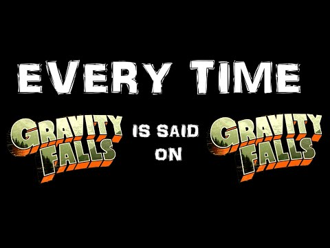 """Every Time """"Gravity Falls"""" Is Said on Gravity Falls"""