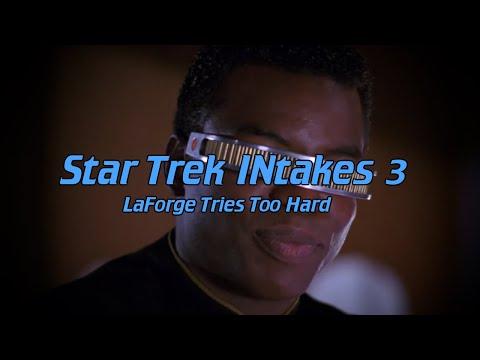 Star Trek INtakes: LaForge Tries Too Hard