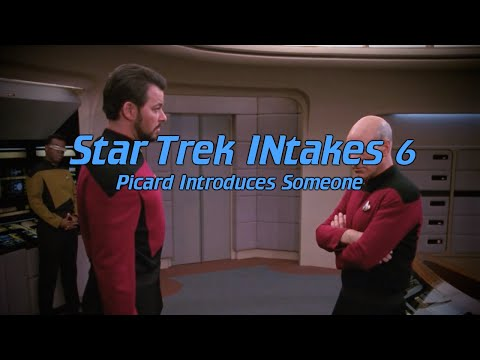 Star Trek INtakes: Picard Introduces Someone