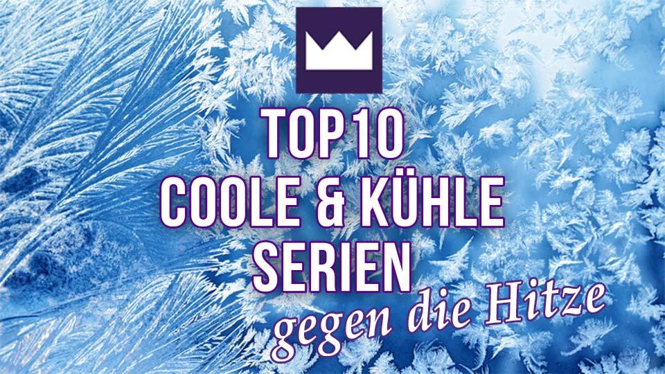 Die TOP 10 coole & kühle Serien für die heißen Tage
