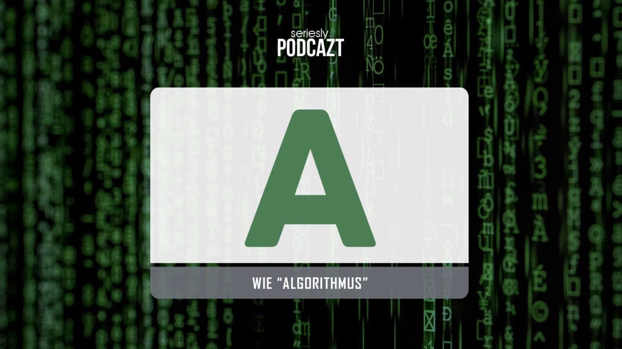 "seriesly podcAZt Staffel 2: #A wie ""Algorithmus"""