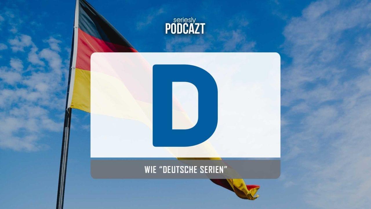 """seriesly podcAZt Staffel 2: #D wie """"Deutsche Serien"""""""