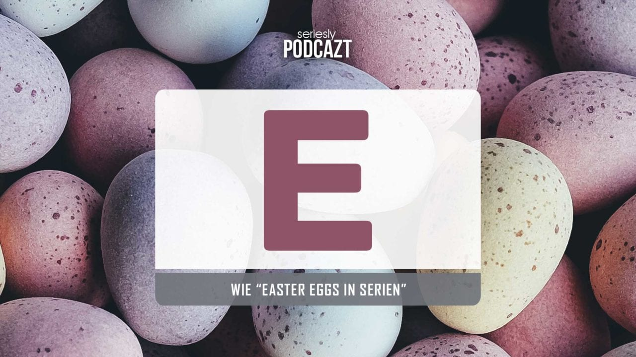 "seriesly podcAZt Staffel 2: #E wie ""Easter Eggs in Serien"""