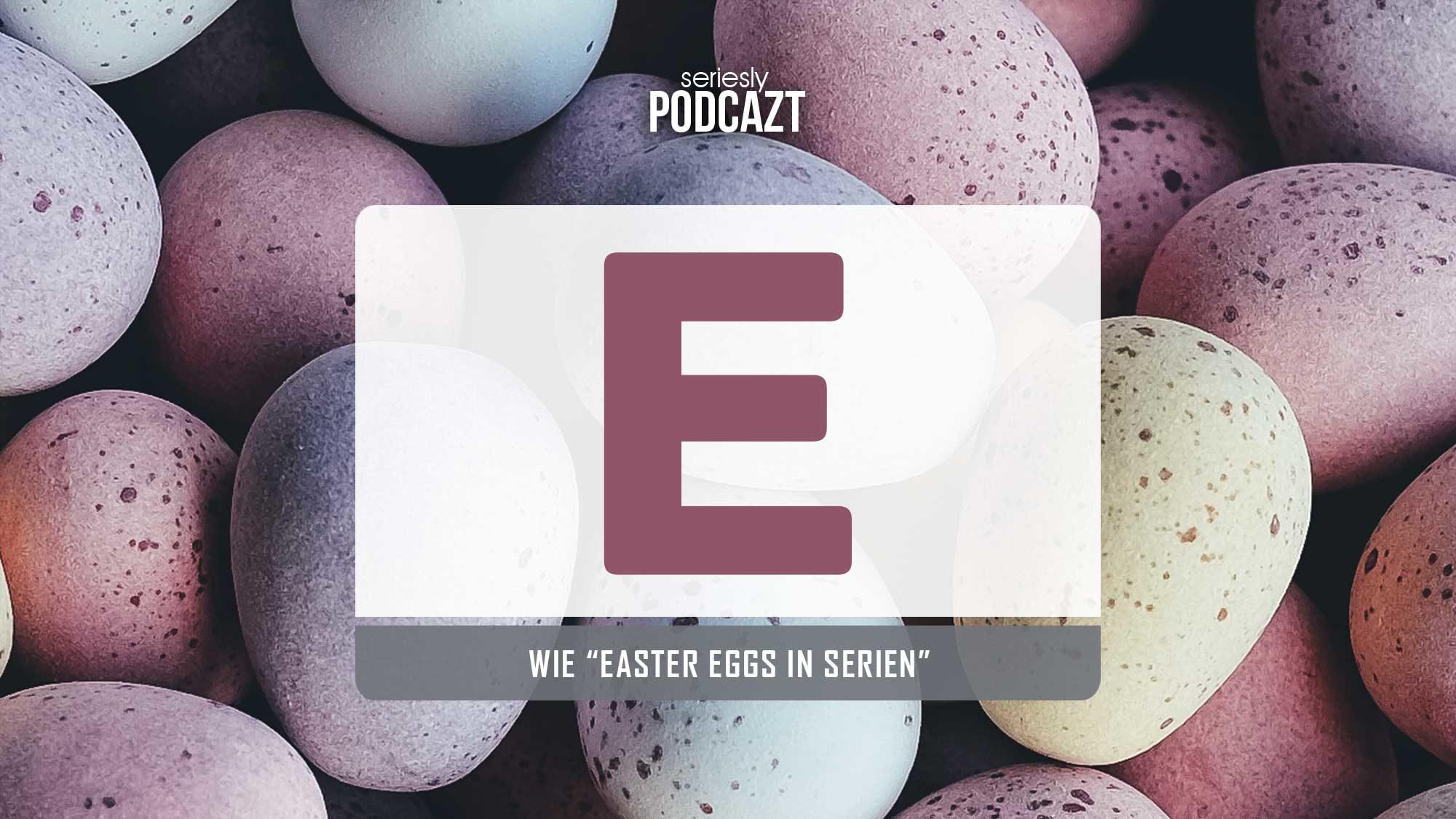 "seriesly podcAZt Staffel 2: #E wie ""Easter Eggs in Serien"""