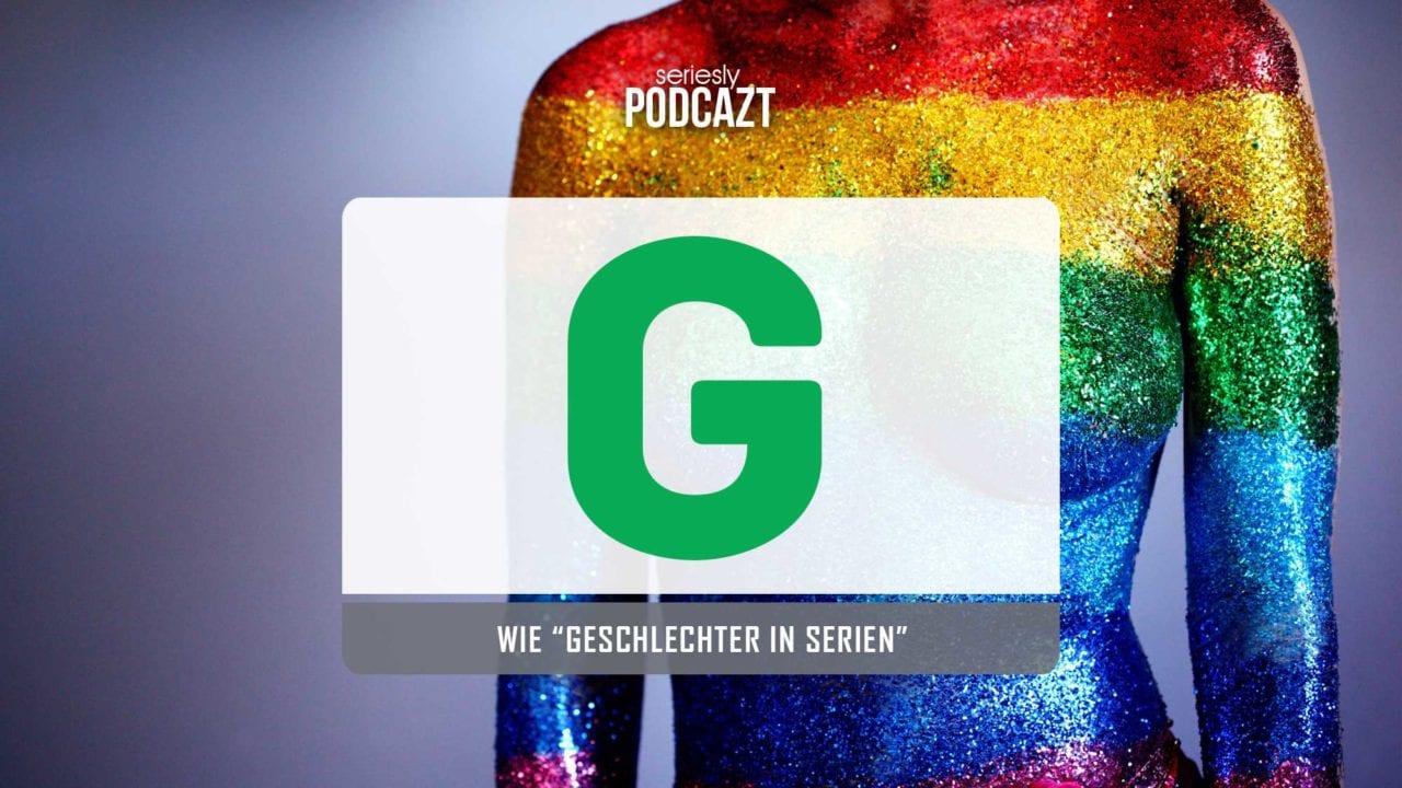 """seriesly podcAZt Staffel 2: #G wie """"Geschlechter in Serien"""""""