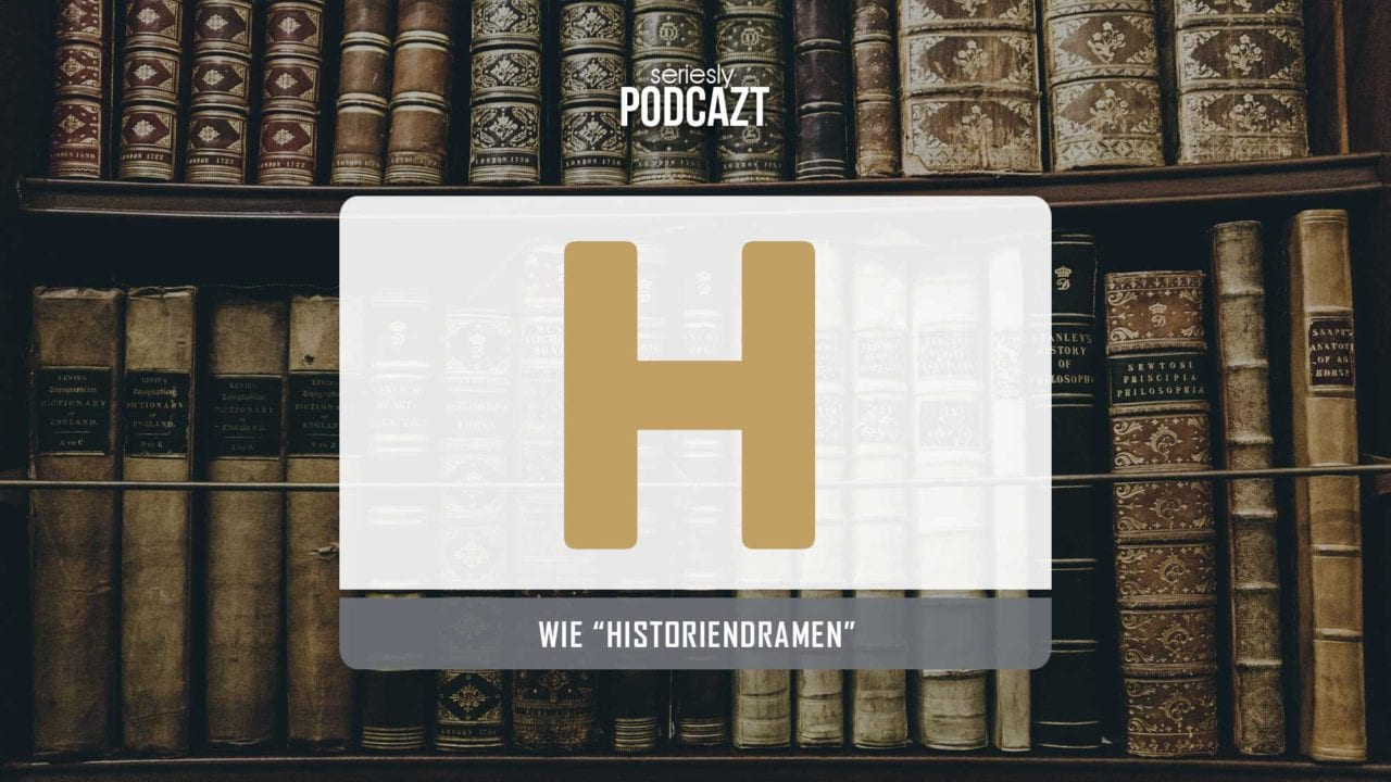 """seriesly podcAZt Staffel 2: #H wie """"Historiendrama"""""""