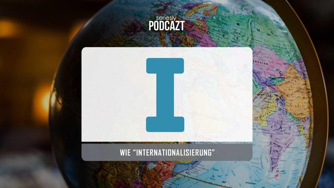 """seriesly podcAZt Staffel 2: #I wie """"Internationalisierung"""""""