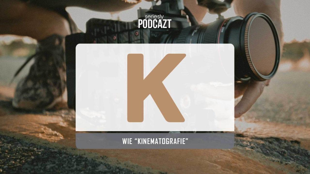 """seriesly podcAZt Staffel 2: #K wie """"Kinematografie"""""""