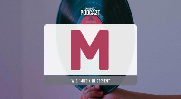 """seriesly podcAZt Staffel 2: #M wie """"Musik in Serien"""""""