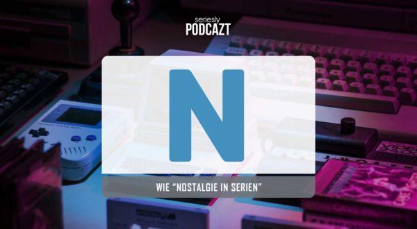 """seriesly podcAZt Staffel 2: #N wie """"Nostalgie"""""""