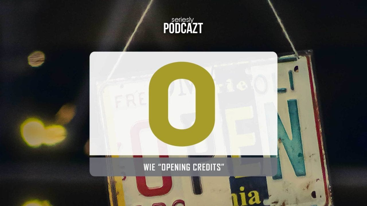 "seriesly podcAZt Staffel 2: #O wie ""Opening Credits"""