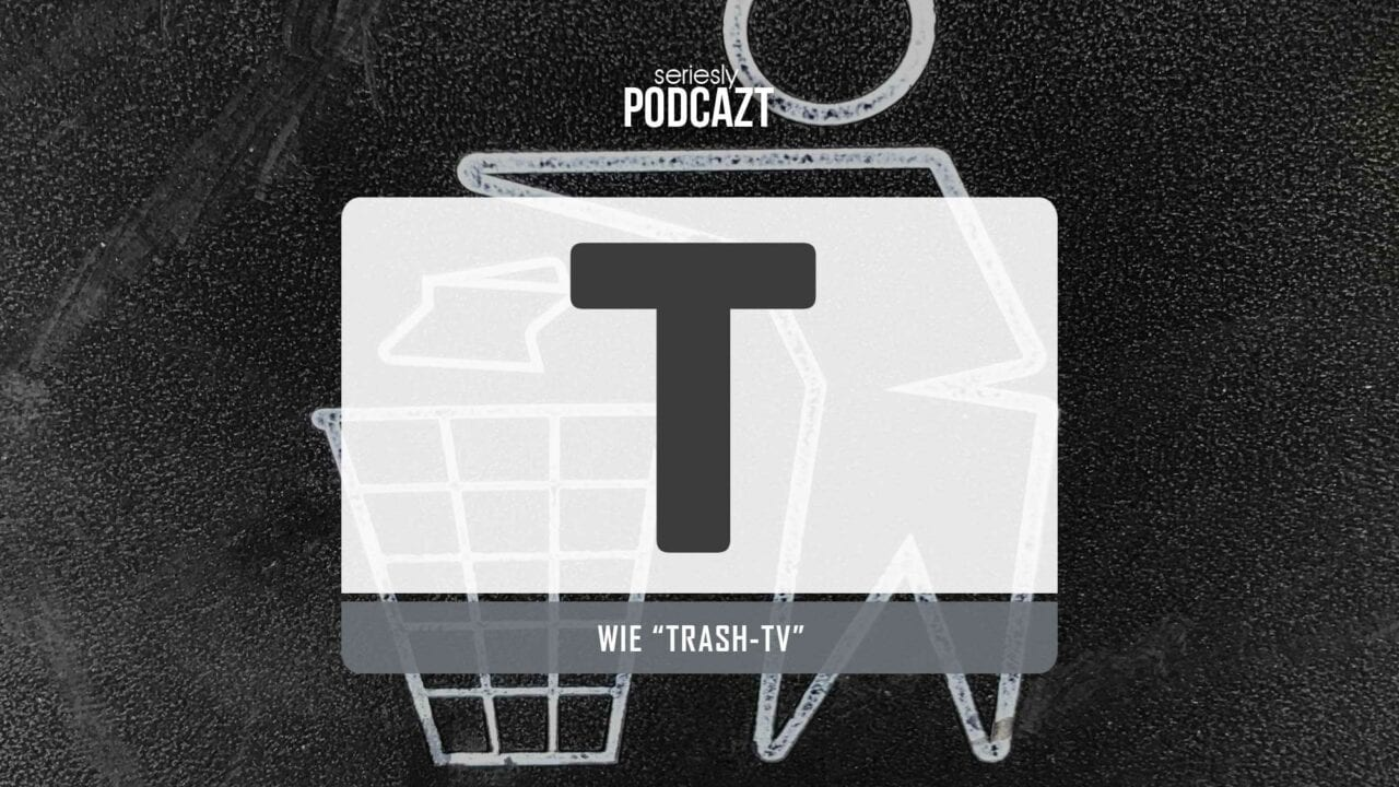 "seriesly PodcAZt Staffel 2: #T wie ""Trash-TV"""