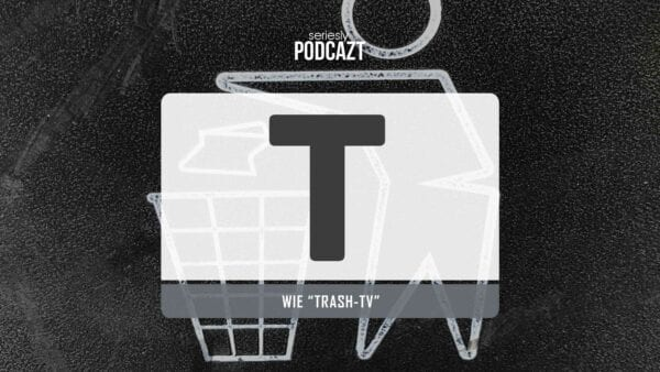"seriesly PodcAZt Staffel 2: #T wie ""Trash-TV"""