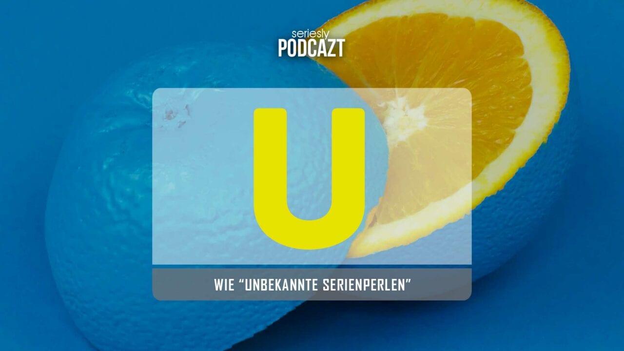 """seriesly PodcAZt Staffel 2: #U wie """"Unbekannte Serienperlen"""""""