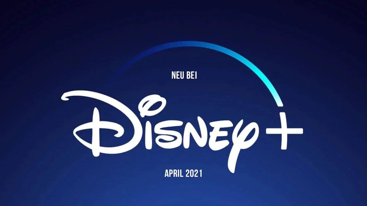 Disney+ Serien und Filme: Die Neuheiten im April 2021