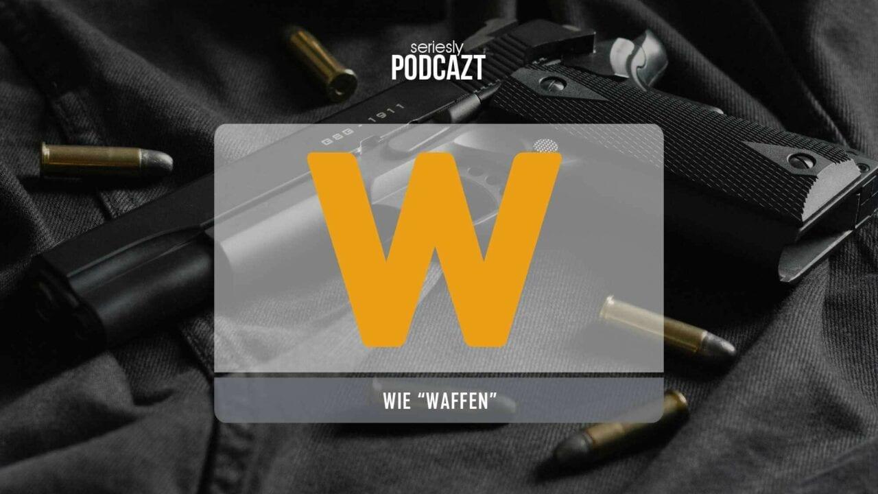 """seriesly PodcAZt Staffel 2: #W wie """"Waffen in Serien"""""""